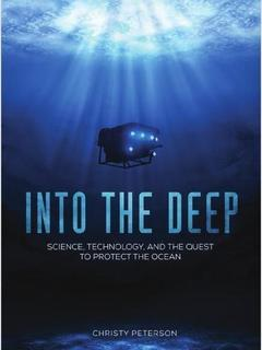 Into the Deep Science, Technology, and the Quest to Protect the Ocean