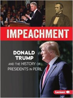 Impeachment: Donald Trump and the History of Presidents in Peril