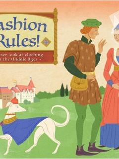 Fashion Rules! A Closer Look at Clothing in the Middle Ages
