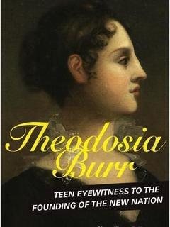 Theodosia Burr: Teen Eyewitness to the Founding of the New Nation