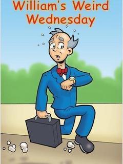 William's Weird Wednesday
