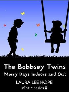 The Bobbsey Twins: Merry Days Indoors and Out