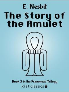 The Story of the Amulet (Psammead Trilogy # 3)