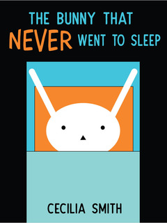 The Bunny Who Never Went to Sleep