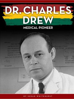 Dr. Charles Drew: Medical Pioneer