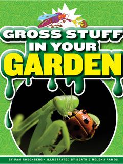 Gross Stuff in Your Garden