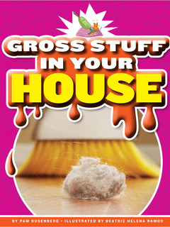 Gross Stuff in Your House