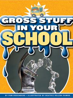 Gross Stuff in Your School