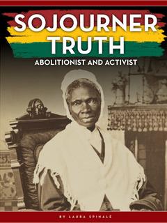 Sojourner Truth: Abolitionist and Activist