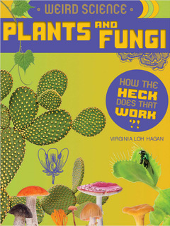 Weird Science: Plants and Fungi