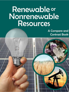 Renewable or Nonrenewable Resources: A Compare and Contrast Book