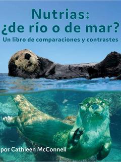 Nutrias: ¿De río o de mar? Un libro de comparaciones y contrastes