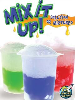 Mix It Up! Solution or Mixture?