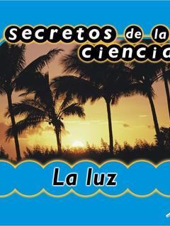 Secretos de la ciencia: la luz