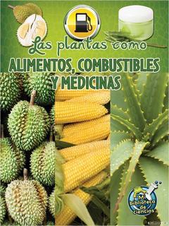 Las plantas: fuentes de alimento, combustible y medicine