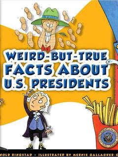 Weird-but-True Facts about U.S. Presidents