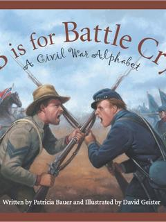 B is for Battle Cry: A Civil War Alphabet