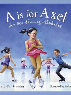 A is for Axel: An Ice Skating Alphabet