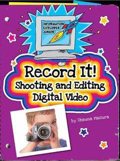 Record It!: Shooting and Editing Digital Video